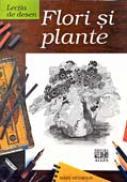 Lectia De Desen. Flori si Plante - Autor: Mary Seymour. Trad. Olimpia Novicov