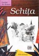 Lectia De Desen: Schita  - SCHWARZ Hans,Trad.CARARE Valentina