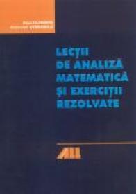 Lectii De Analiza Matematica si Exercitii Rezolvate - PAUL FLONDOR, OCTAVIAN STANASILA