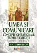 Limba si Comunicare. Concepte Operationale,<br /> Exemple, Exercitii Pentru Clasa A Ix-a - Emil Ionescu
