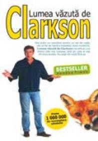 Lumea Vazuta De Clarkson - Jeremy Clarkson