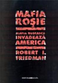 Mafia Rosie. Mafia Ruseasca Invadeaza America - FRIEDMAN I. Robert, Trad. FLESERU Teodor