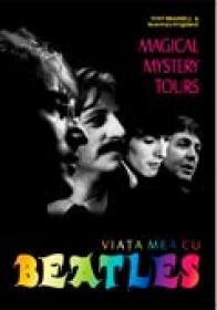 Magical Mystery Tours: Viata Mea Cu Beatles - Tony Bramwell, Rosemary Kingsland