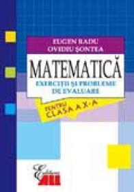 Matematica. Exercitii si Probleme De Evaluare Pentru Clasa A X-a - Eugen Radu, Ovidiu Sontea