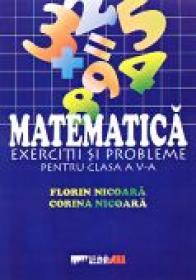 Matematica. Exercitii si Probleme Pentru Clasa A V-a - NICOARA Florin, NICOARA Corina