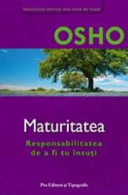 Maturitatea - Responsabilitatea de a fi tu insuti - Osho