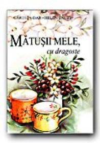 Matusii Mele, Cu Dragoste - EXLEY Helen