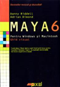 Maya 6 Pentru Windows si Macintosh. Ghid Vizual - RIDDELL Danny, DIMOND Adrian