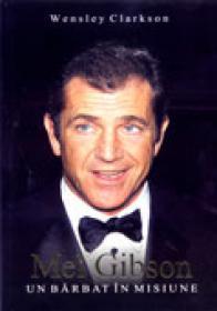 Mel Gibson: Un Barbat In Misiune - CLARKSON Wensley
