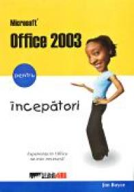 Microsoft Office 2003 Pentru Incepatori - BOYCE Jim, Trad.DRAGOMIRESCU Dragos