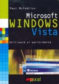 Microsoft Windows Vista. Utilizare si Performanta - Paul McFedries