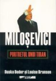 Milosevici. Portretul Unui Tiran - DODER Dusko, BRANSON Louise