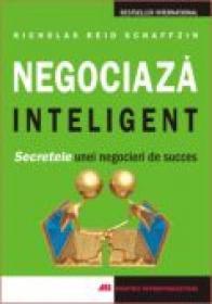 Negociaza Inteligent<br />secretele Unei Negocieri De Succes - Nicholas Reid Schaffzin