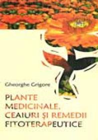 Plante Medicinale, Ceaiuri si Recomandari Fitoterapeutice - Gheorghe Grigore