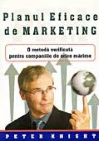 Planul Eficace De Marketing. O Metoda Verificata Pentru Companiile De Orice Marime - Peter Knight Trad.Monica Sibinescu