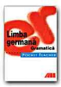 Pocket Teacher. Limba Germana. Gramatica - KOHRS Peter, Trad. CHIRA Luana
