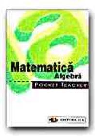 Pocket Teacher. Matematica. Algebra - KAMMERMEYER F., ZERPIES R., Trad. ZBAGANU Gheorghita