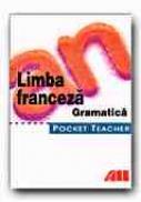 Pocket Theacher. Limba Franceza. Gramatica - HILDEBRANDT Luck S., BEYER Michelle, Trad. CHIRA Luana