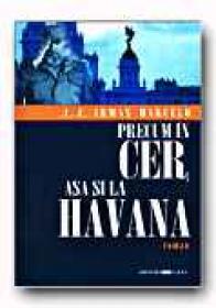 Precum In Cer, Asa si La Havana - MARCELO J.J.Armas, Trad. SIPOS Mariana
