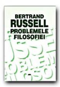 Problemele Filosofiei - RUSSELL Bertrand, Trad. GANEA Mihai