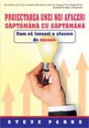 Proiectarea Unei Noi Afaceri Saptamana Cu Saptamana - Steve Parks Diana Andreea Dobrescu