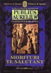 Publius Aurelius. Un Detectiv In Roma Antica. Vol.2: Morituri Te Salutant - MONTANARI Danila Comastri , Trad. GADEI Radu