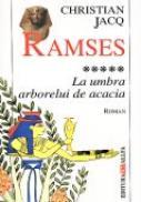 Ramses. Vol.5: La Umbra Arborelui De Acacia - JACQ Christian, Trad. URIAN Liliana