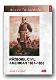 Razboiul Civil American 1861-1865 - FARMER Alan, Trad. MISCOV Daniela
