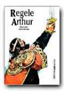 Regele Arthur - RIORDAN James, Trad. GRADINARU Ariadna