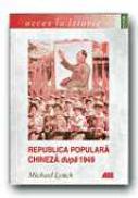 Republica Populara Chineza Dupa 1949 - LYNCH Michael, Trad. CEAUSU Simona