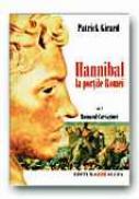 Romanul Cartaginei, Vol Ii: Hannibal La Portile Romei - GIRARD Patrick, Trad. GENESCU Maria , GENESCU Alin