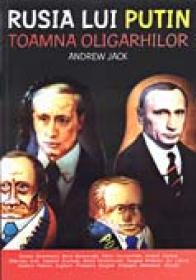 Rusia Lui Putin. Toamna Oligarhilor - Andrew Jack. Traducere si note: Lena Calinoiu