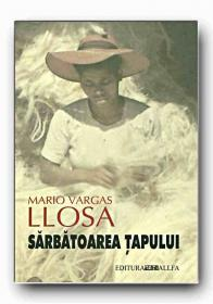 Sarbatoarea Tapului (necartonata) - VARGAS LLOSA Mario, Trad.: VOINA-RAUT Luminita, SIPOS Mariana