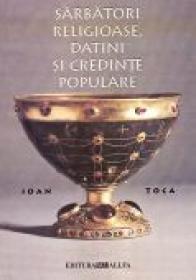 Sarbatori Religioase, Datini si Credinte Populare - Ioan TOCA