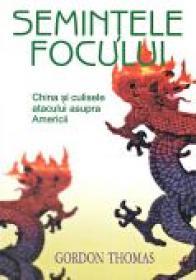 Semintele Focului. China si Culisele Atacului Asupra Americii - THOMAS Gordon