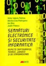 Semnaturi Electronice si Securitate Informatica - Victor Valeriu Patriciu, Monica Ene-Pietrosanu, Ion Bica, Justin Priescu