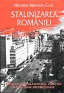 Stalinizarea Romaniei. Republica Populara Romana: 1948-1950 - Nicoleta Ionescu-Gura