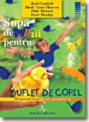 Supa De Pui Pentru Suflet De Copil - J. Canfield, M.v. Hansen