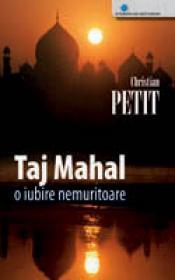 Taj Mahal. O iubire nemuritoare - Christian Petit