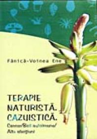 Terapie Naturista. Cazuistica. <br />cancer/boli Autoimune/alte Afectiuni - Fanica-Voinea Ene
