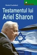 Testamentul lui Ariel Sharon - Michel Gurfinkiel