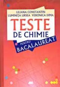 Teste De Chimie Pentru Bacalaureat - Liliana Constantin, Luminita Ursea, Veronica Dima