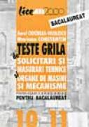 Teste Grila De Solicitari si Masurari Tehnice si Organe De Masini si Mecanisme Pentru Clasele A 10-a si A 11-a si Pentru Bacalaureat - CIOCIRLEA-VASILESCU Aurel, CONSTANTIN Mariana