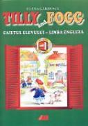 Tilly And Fogg. Caietul Elevului - Limba Engleza Pentru Clasele  I-a si A Ii-a - Gardescu Elena