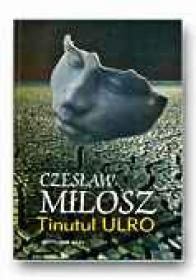 Tinutul Ulro - MILOSZ Czeslaw, Trad. GEAMBASU Constantin