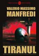Tiranul - MANFREDI Valerio Massimo Traducere: Radu Gadei