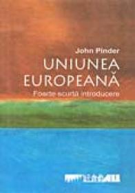 Uniunea Europeana. Foarte Scurta Introducere - PINDER John, Trad: Cristian Iulian Neagoe