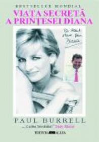 Viata Secreta A Printesei Diana - BURRELL Paul, Trad. FRATILA Augustin, STROIA Anastasia, GEORGESCU Barrie Panait, IOVU Marilena