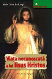 Viata necunoscuta a lui IIsus Hristos - Sedir (yvon Le Loup)