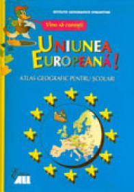 Vino Sa Cunosti Uniunea Europeana. Atlas Geografic Pentru Scolari - Istituto Geografico DeAgostini